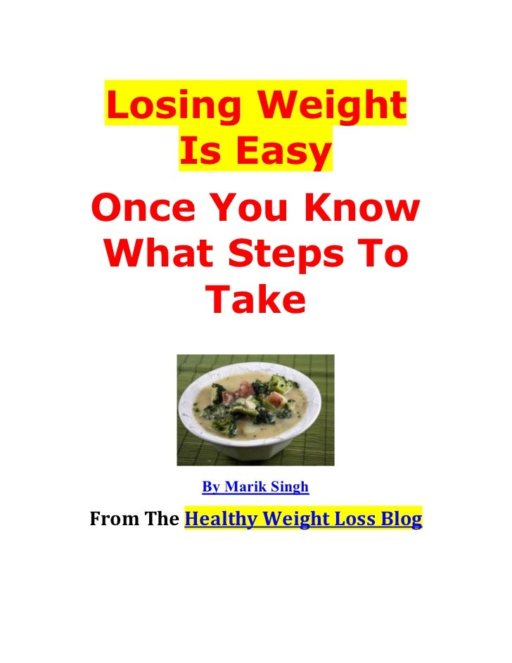 Losing Weight    Is EasyOnce You KnowWhat Steps To     Take           By Marik SinghFrom The Healthy Weight Loss Blog