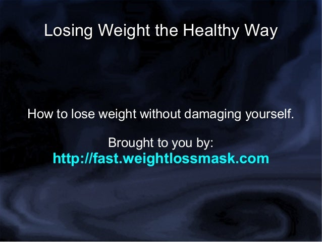 Losing Weight the Healthy WayHow to lose weight without damaging yourself.             Brought to you by:    http://fast.w...