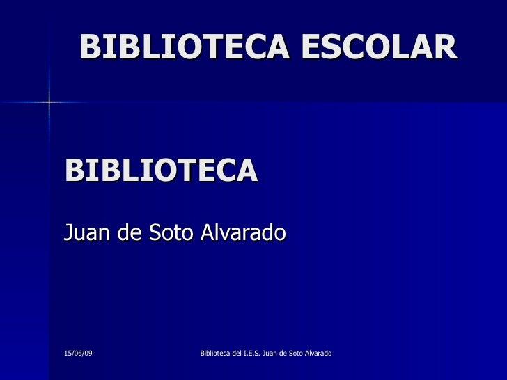 BIBLIOTECA  Juan de Soto Alvarado BIBLIOTECA ESCOLAR