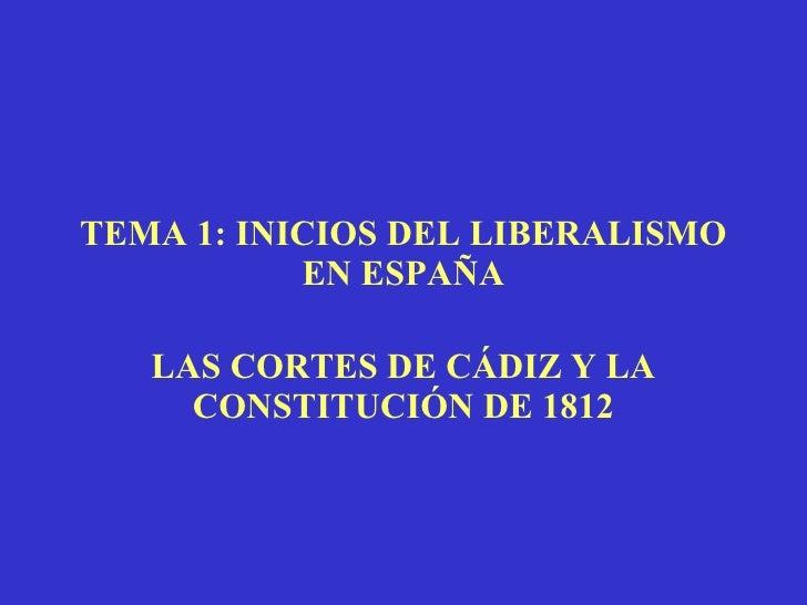 TEMA 1: INICIOS DEL LIBERALISMO EN ESPAÑA LAS CORTES DE CÁDIZ Y LA CONSTITUCIÓN DE 1812