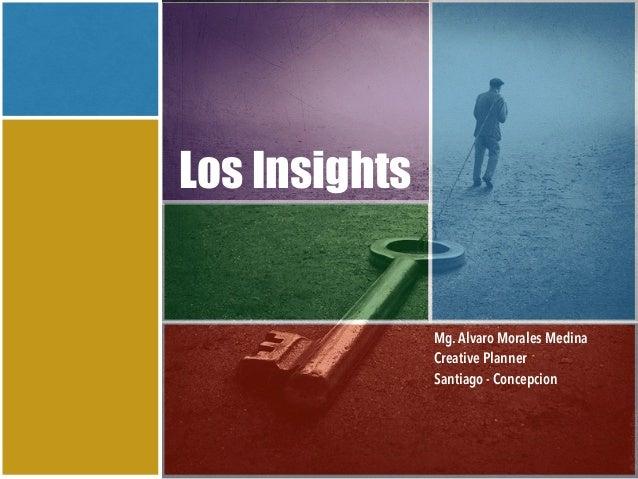 Mg.Alvaro Morales Medina Creative Planner Santiago - Concepcion Los Insights
