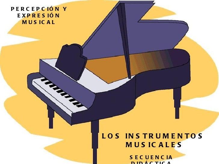 LOS INSTRUMENTOS  MUSICALES PERCEPCIÓN Y EXPRESIÓN MUSICAL SECUENCIA DIDÁCTICA