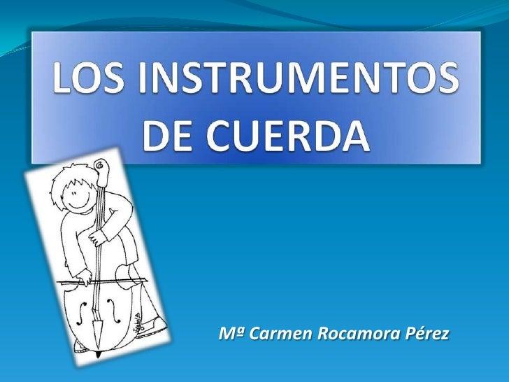 LOS INSTRUMENTOS DE CUERDA<br />Mª Carmen Rocamora Pérez<br />