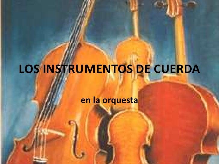 LOS INSTRUMENTOS DE CUERDA<br />en la orquesta<br />