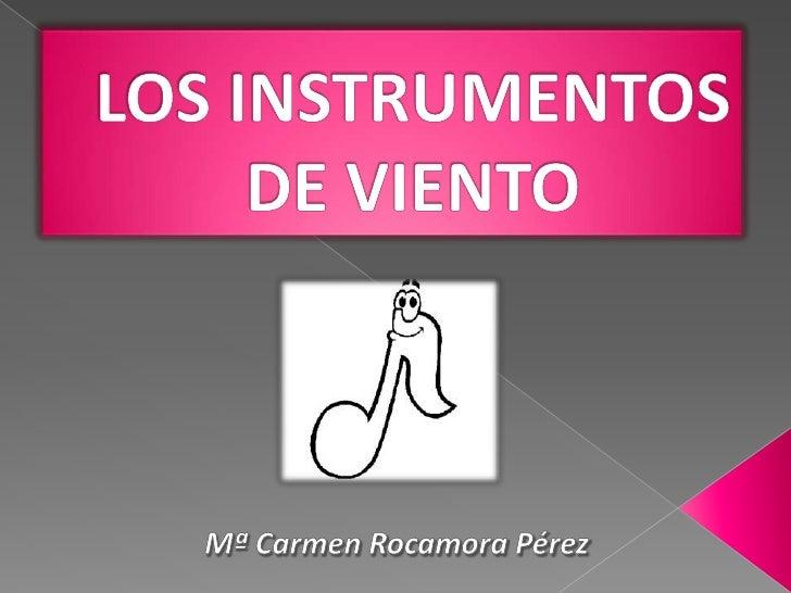 LOS INSTRUMENTOS DE VIENTO<br />Mª Carmen Rocamora Pérez<br />