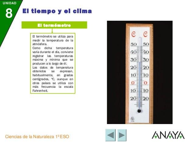 UNIDAD         El tiempo y el clima 8                 El termómetro              El termómetro se utiliza para            ...