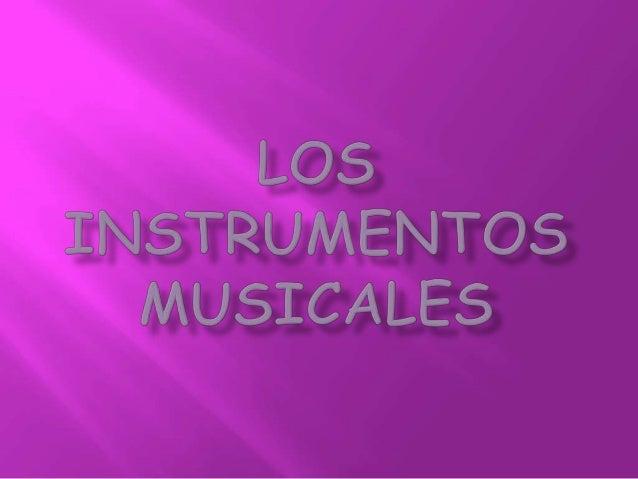    En música se llama INSTRUMENTO a todo elemento    generador o emisor de sonidos musicales, y se llama    ORGANOLOGÍA a...