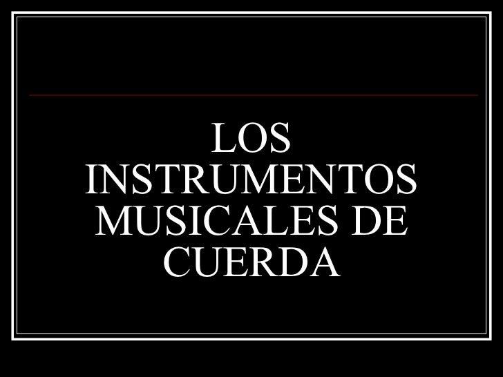 LOS INSTRUMENTOS MUSICALES DE CUERDA