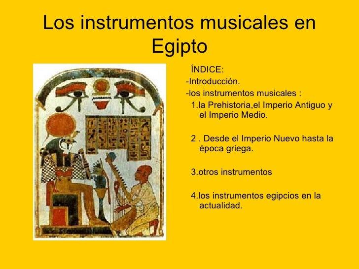 Los instrumentos musicales en Egipto <ul><li>ÍNDICE: </li></ul><ul><li>-Introducción. </li></ul><ul><li>-los instrumentos ...
