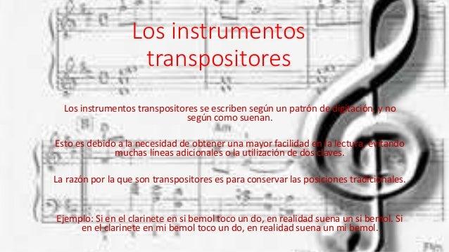 Los instrumentos  transpositores  Los instrumentos transpositores se escriben según un patrón de digitación, y no  según c...