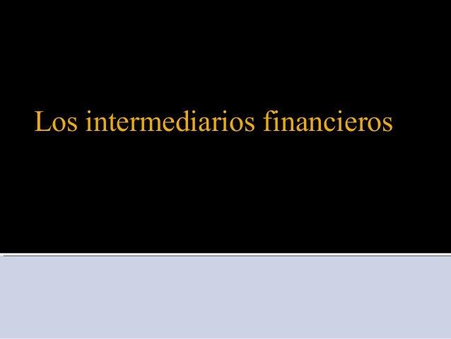 Los intermediarios financieros