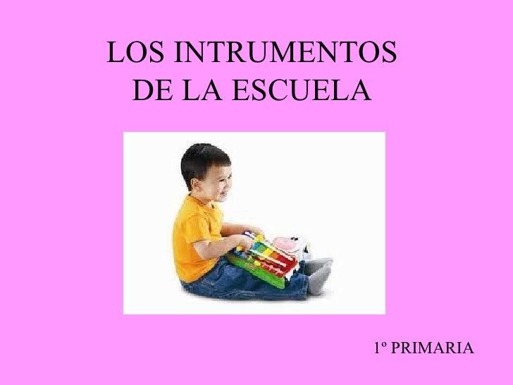 LOS INTRUMENTOS DE LA ESCUELA 1º PRIMARIA