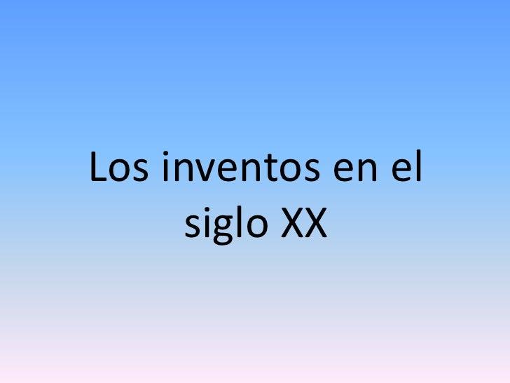 Los inventos en el siglo XX<br />