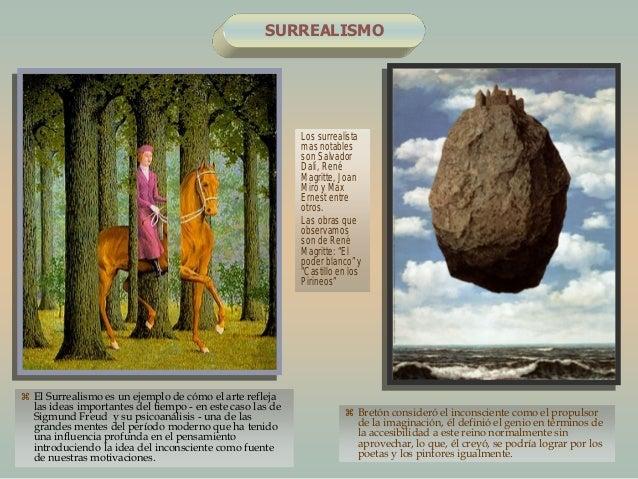 SURREALISMO El Surrealismo es un ejemplo de cómo el arte reflejalas ideas importantes del tiempo - en este caso las deSig...