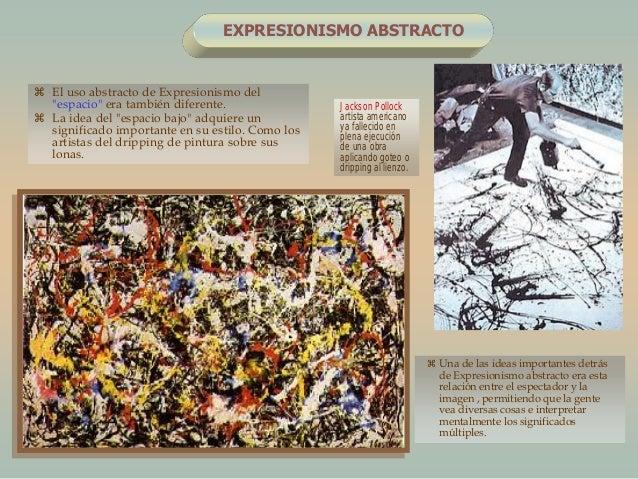 """EXPRESIONISMO ABSTRACTO El uso abstracto de Expresionismo del""""espacio"""" era también diferente. La idea del """"espacio bajo""""..."""
