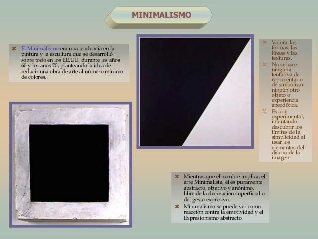 MINIMALISMO El Minimalismo era una tendencia en lapintura y la escultura que se desarrollósobre todo en los EE.UU. durant...