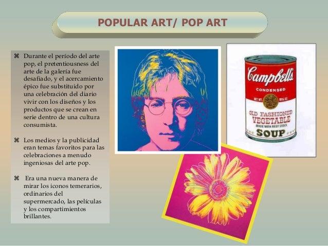 POPULAR ART/ POP ART Durante el período del artepop, el pretentiousness delarte de la galería fuedesafiado, y el acercami...