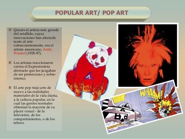 POPULAR ART/ POP ART Quizás el artista más grandedel estallido, cuyasinnovaciones han afectadotanto al artesubsecuentemen...
