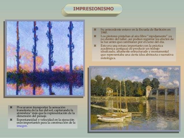 """IMPRESIONISMO Su antecedente estuvo en la Escuela de Barbizón en1840. Los pintores pintaban al aire libre """"rápidamente"""" ..."""