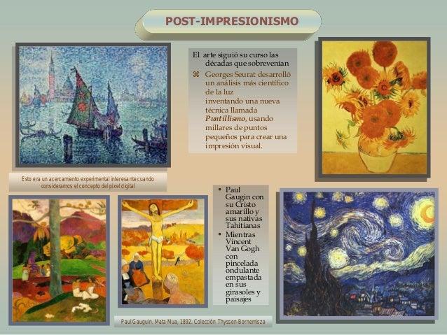 POST-IMPRESIONISMOEl arte siguió su curso lasdécadas que sobrevenían Georges Seurat desarrollóun análisis más científicod...