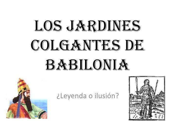 Los jardines colgantes de Babilonia<br />¿Leyenda o ilusión?<br />