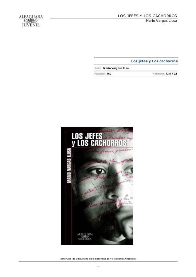 Esta Guía de Lectura ha sido elaborada por la Editorial Alfaguara LOS JEFES Y LOS CACHORROS Mario Vargas Llosa 1 Los jefes...
