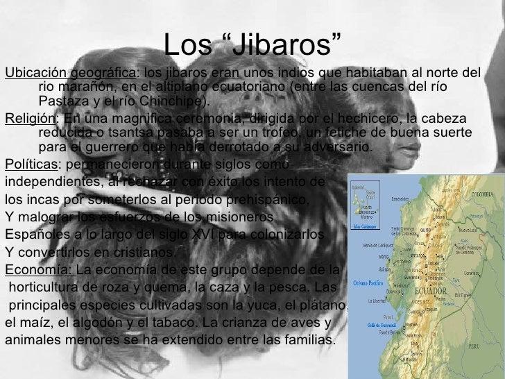 """Los """"Jibaros"""" Ubicación geográfica : los jibaros eran unos indios que habitaban al norte del rio marañón, en el altiplano ..."""