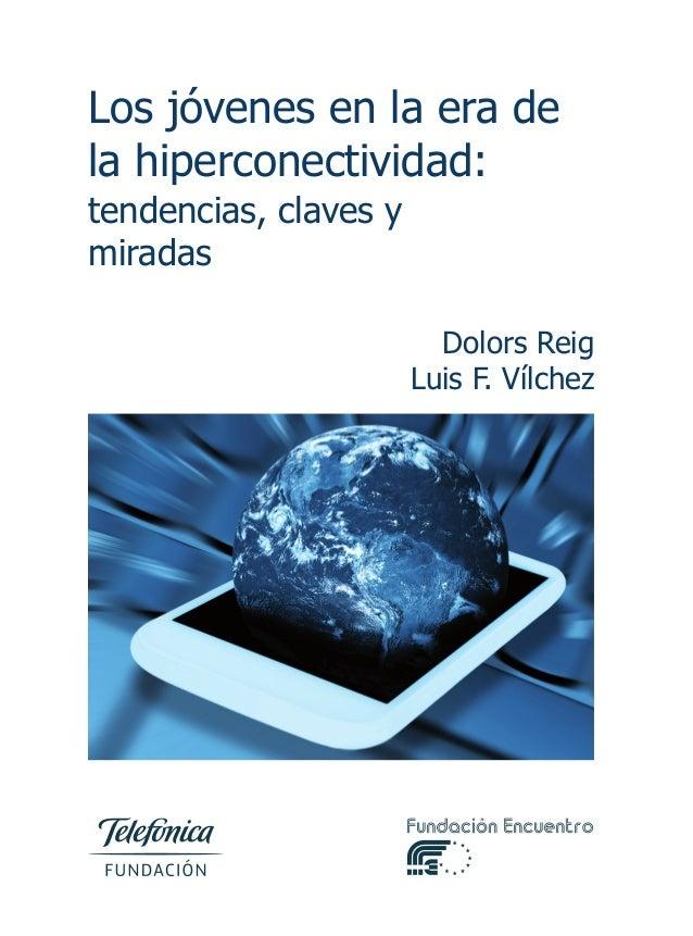 Los jóvenes en la era dela hiperconectividad:tendencias, claves ymiradasDolors ReigLuis F. VílchezFundaciónTelefónicaFunda...