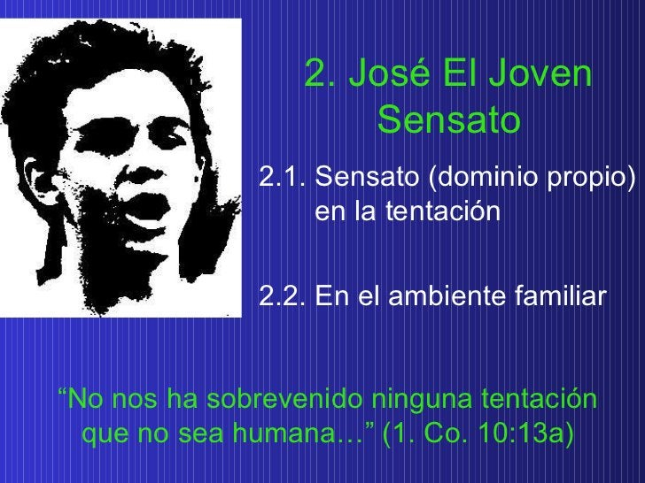 """2. José El Joven Sensato """" No nos ha sobrevenido ninguna tentación que no sea humana…"""" (1. Co. 10:13a) 2.1. Sensato (domin..."""