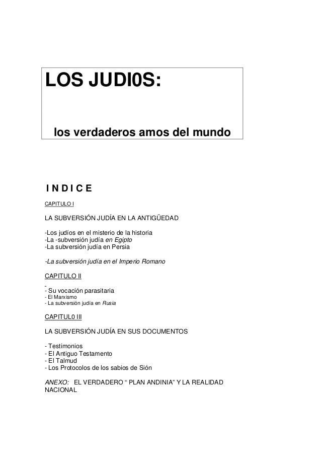 LOS JUDI0S: los verdaderos amos del mundo I N D I C E CAPITULO I LA SUBVERSIÓN JUDÍA EN LA ANTIGÜEDAD -Los judíos en el mi...