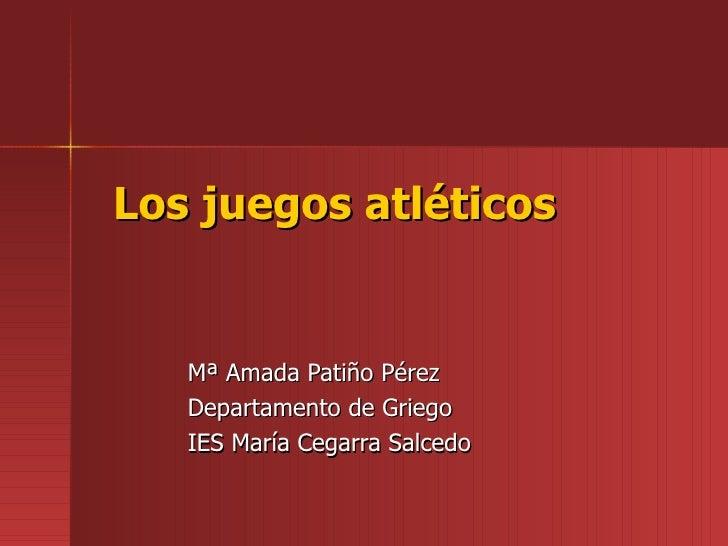 Los juegos atléticos Mª Amada Patiño Pérez Departamento de Griego IES María Cegarra Salcedo