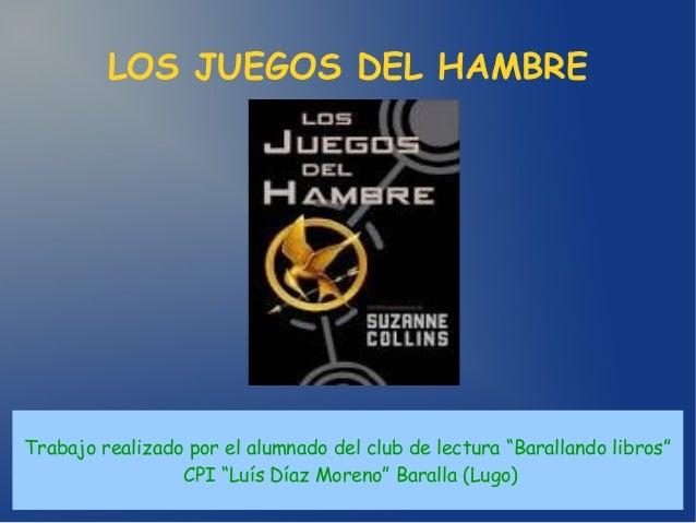 """LOS JUEGOS DEL HAMBRE Trabajo realizado por el alumnado del club de lectura """"Barallando libros"""" CPI """"Luís Díaz Moreno"""" Bar..."""