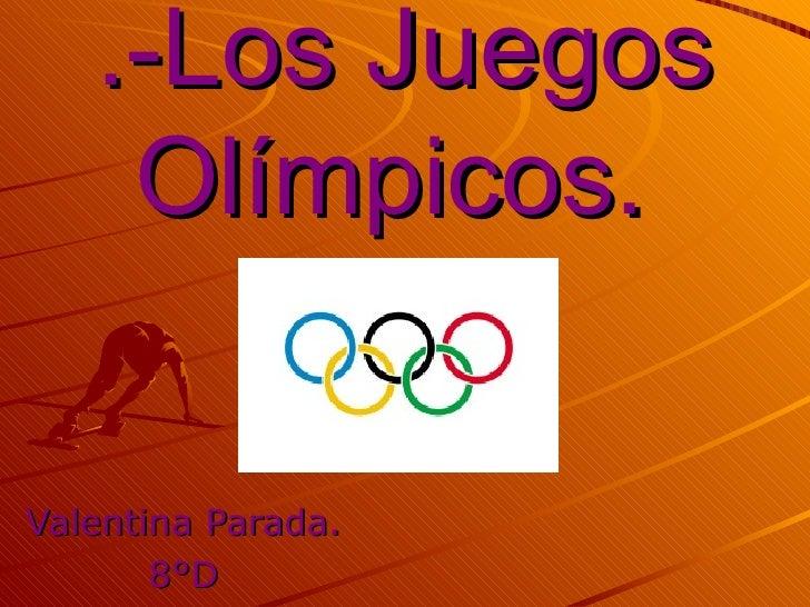 .-Los Juegos    Olímpicos.Valentina Parada.       8°D