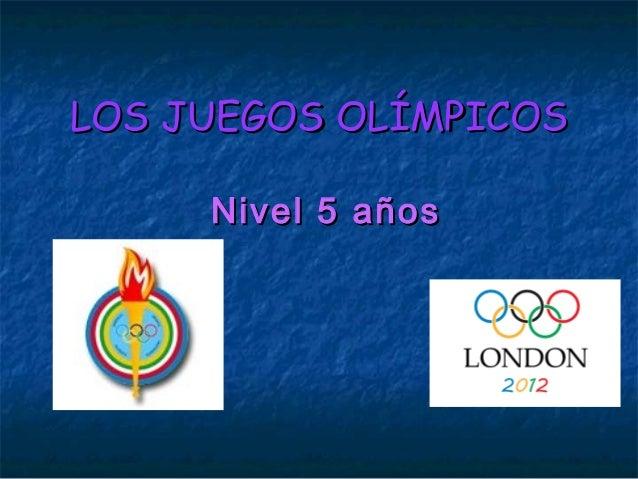 LOS JUEGOS OLÍMPICOSLOS JUEGOS OLÍMPICOS Nivel 5 añosNivel 5 años