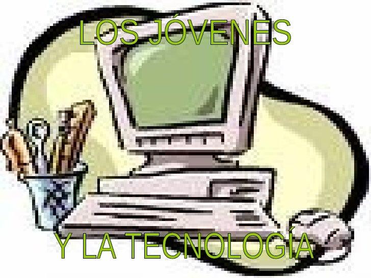 LOS JÓVENES Y LA TECNOLOGÍA