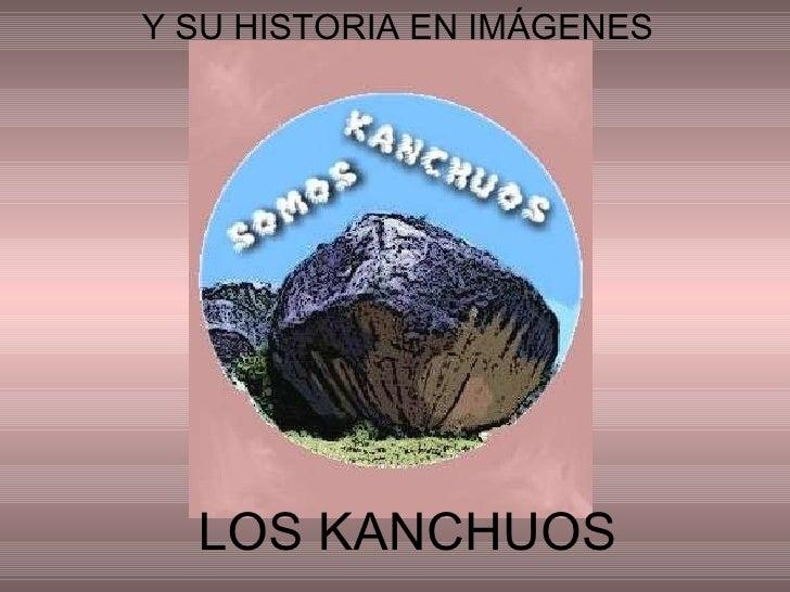 LOS KANCHUOS Y SU HISTORIA EN IMÁGENES