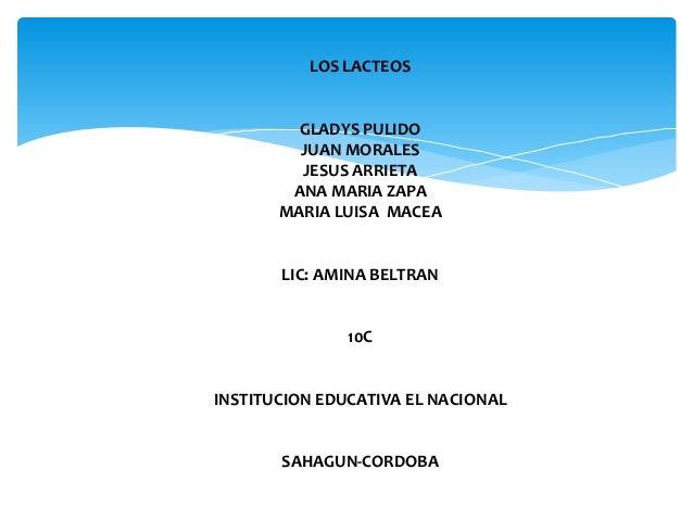 LOS LACTEOS LOS LACTEOS GLADYS PULIDO JUAN MORALES JESUS ARRIETA ANA MARIA ZAPA MARIA LUISA MACEA LIC: AMINA BELTRAN 10C I...