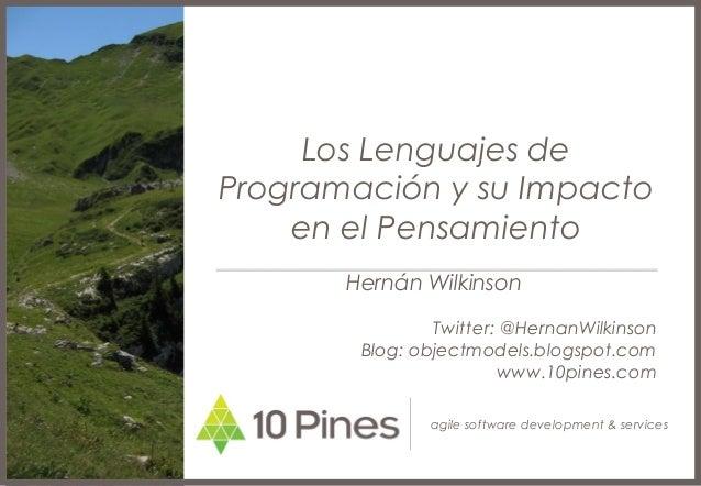 agile software development & services Los Lenguajes de Programación y su Impacto en el Pensamiento Hernán Wilkinson Twitte...