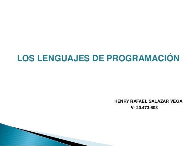 LOS LENGUAJES DE PROGRAMACIÓN HENRY RAFAEL SALAZAR VEGA V- 20.473.603