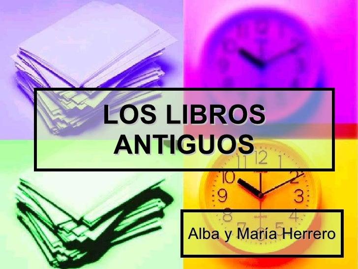LOS LIBROS ANTIGUOS Alba y María Herrero
