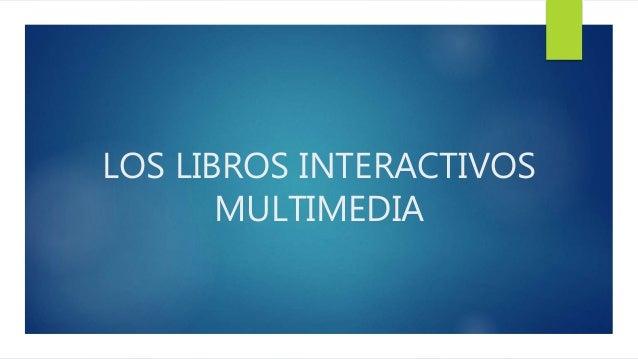 LOS LIBROS INTERACTIVOS  MULTIMEDIA