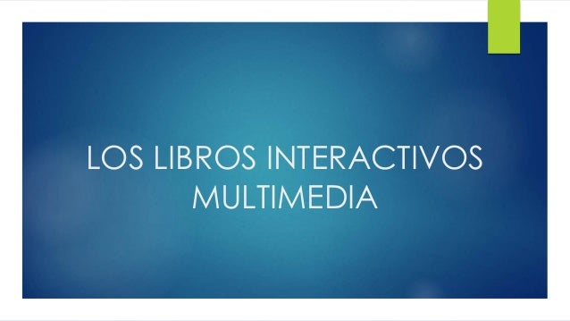LOS LIBROS INTERACTIVOS  MULTIMEDIA