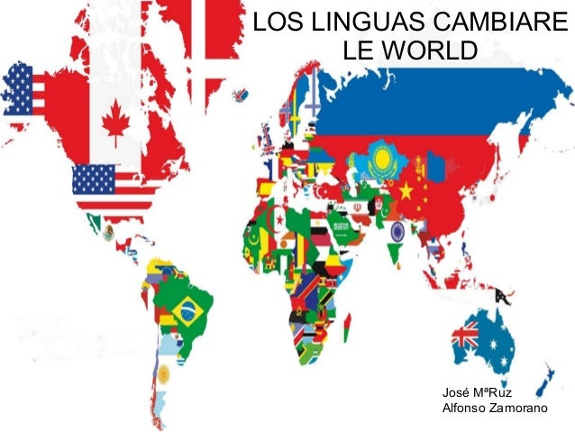 LOS LINGUAS CAMBIARE LE WORLD  José MªRuz Alfonso Zamorano