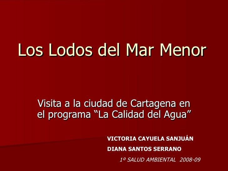 """Los Lodos del Mar Menor Visita a la ciudad de Cartagena en el programa """"La Calidad del Agua"""" VICTORIA CAYUELA SANJUÁN DIAN..."""
