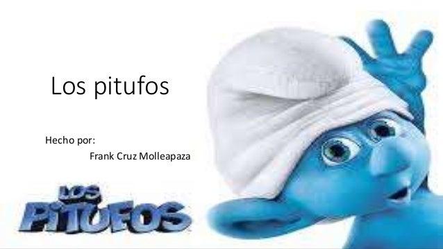 Los pitufos  Hecho por :  Hecho por:  Frank Cruz Molleapaza