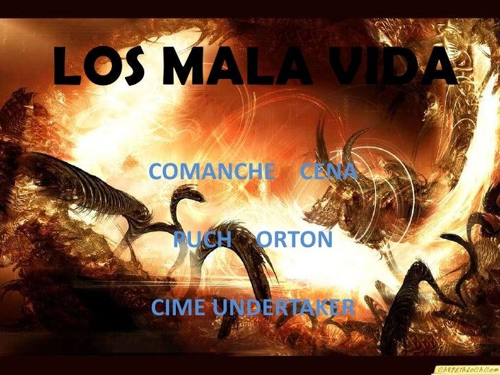 LOS MALA VIDA<br />COMANCHE    CENA<br />PUCH    ORTON<br />CIME UNDERTAKER<br />