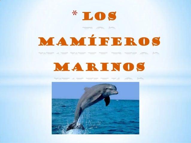* Losmamíferos MARINOS