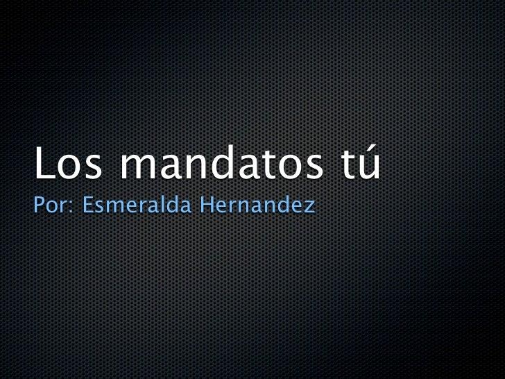 Los mandatos túPor: Esmeralda Hernandez