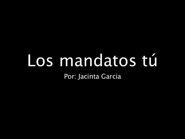 Los mandatos tú    Por: Jacinta Garcia