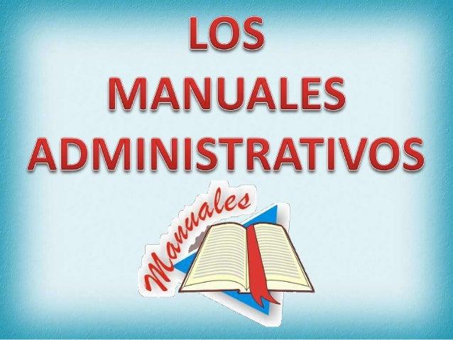 LOS MANUALES ADMINISTRATIVOS SON DOCUMENTOS QUE SIRVEN COMO MEDIOS DE COMUNICACIÓN Y COORDINACIÓN QUE PERMITEN REGISTRAR Y...
